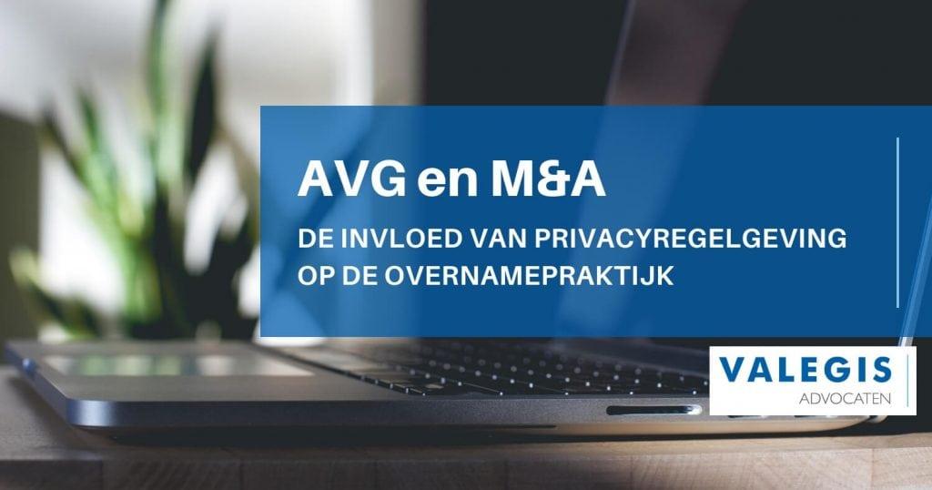 AVG EN M&A: DE INVLOED VAN PRIVACYREGELGEVING OP DE OVERNAMEPRAKTIJK | Valegis Advocaten